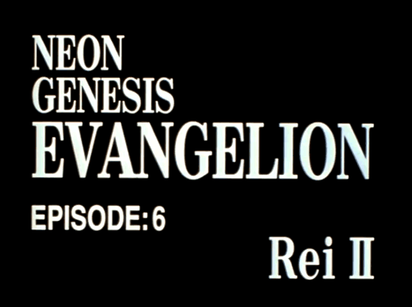 EVANGELION EPISODE 6