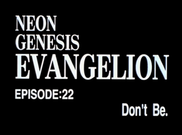 EVANGELION EPISODE 22